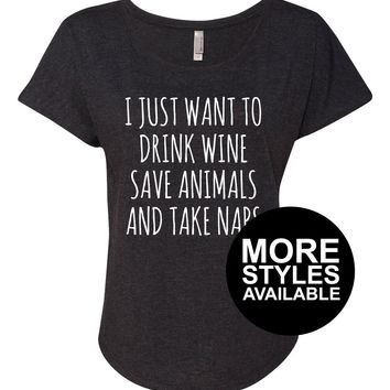 I Just Want To Drink Wine Save Animals And Take Naps, Womens Graphic Shirt