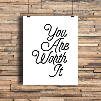 You Are Worth It - Art Print - Self Motivation - Typography Art - Home Office Decor - Housewarming Gift - Wedding Gift - College Dorm Decor