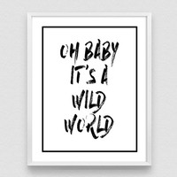 Oh baby it's a wild world, Printable Wall Art, Typography Art, Printable Typography, Wall Art Decor, Positive Print,  Motivational print