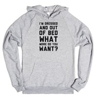 I'm Dressed and Out of Bed What More Do You Want-Hoodie