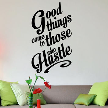 Good things come to those who hustle inspirational wall decal quote 32 x 18 inches