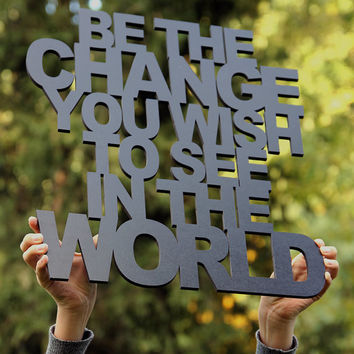 Be The Change You Wish To See In The World - 16x20 Inspirational Wood Cut Out Sign - Typography Word Art Wall Hanging