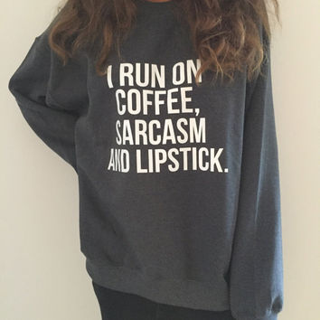 I run on coffee, sarcasm and lipstick Dark Heather sweatshirt funny slogan saying