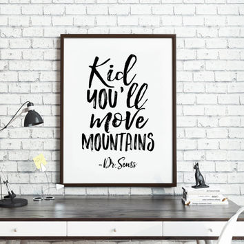 PRINTABLE Art,DR SEUSS Quote,Kid You'll Move Mountains,Kids Room Decor,Nursery Decor,Gift For Kids,Wall Art,Home Decor,Quote print,