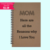 Mom here are all the Reasons why I Love You- Journal, Book, Custom Journal, Sketchbook, Scrapbook, Extra-Heavyweight Covers