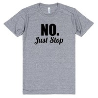 no. just stop   Athletic T-shirt   SKREENED