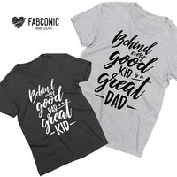 Daddy and me, Behind every good dad is a great kid, Daddy and kid shirts, Daddy kid shirts, Father kid shirts, Father kid t-shirts