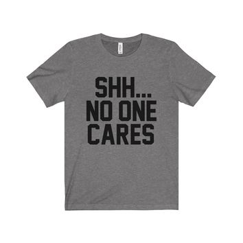 Shh No One Cares Unisex Jersey Tee