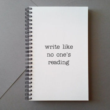 Write like no one's reading, Journal, diary, notebook, sketchbook, spiral notebook, white bound journal, quote, gift for writers, wire bound