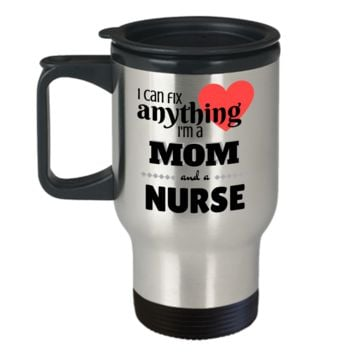 I Can Fix Anything I'm a Mom and a Nurse ~ Coffee Travel Mug