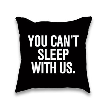 You Can't Sleep With Us Throw Pillow