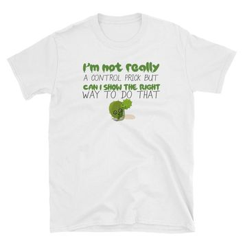 I'm Not Really A Control Freak, But Can U Show You The Right Way To Do That? Shirt, Funny T-Shirt Gift