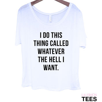 I Do This Thing Called Whatever I Want Tee