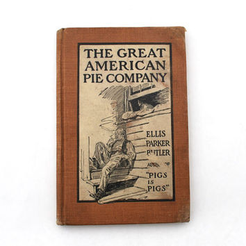 The Great American Pie Company Antique Book by Ellis Parker Butler Second Impression Collectible Literature Humor Gift for Business Major