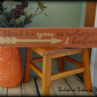 Next to you is where I belong, Handmade Sign, Hand painted plaque,Rustic Wall Decor,Valentine's Day Gift,Arrow Decor,Romantic Gift,Wood Sign