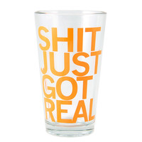 Shit Just Got Real Pint Glass