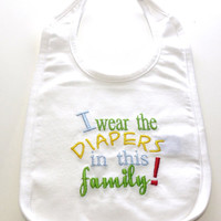 Embroidered Infant Baby Bib funny I wear the Diapers