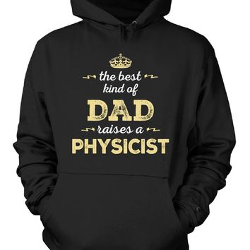 The Best Kind Of Dad Raises A Physicist - Hoodie
