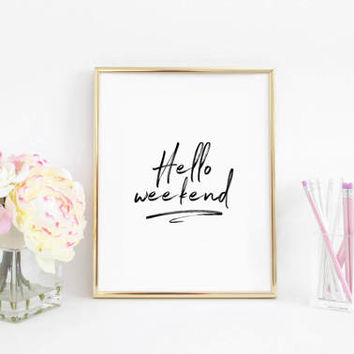 Motivational Poster,Room Decor,Office Decor,Office Sign,Bar Decor,Funny Poster,HELLO WEEKEND,Typographic Print,Home Decor,Printable Quote
