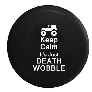 Keep Calm It's Just Death Wobble Lifted Jeep Wrangler , Jeep, RV, Camper, Spare, Tire, Cover