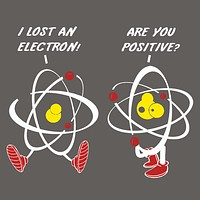 I Lost An Electron Are You Positive? T-Shirt