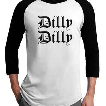 Dilly Dilly Beer Drinking Funny Adult Raglan Shirt by TooLoud