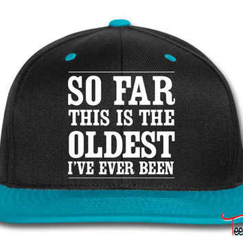 So far this is the oldest I've ever been Snapback