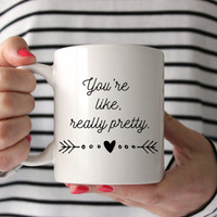 You're Like Really Pretty Mug, Mean Girls Mug, Typography Mug, Funny Mug, Gift for Him, Gift for Her, Coffee Lover Gift, Tea Lover Gift