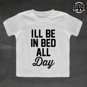 I'll Be In Bed All Day (white shirt) - toddler apparel, kids t-shirt, children's, kids swag, fashion, clothing, sleeping, nap, shirt,