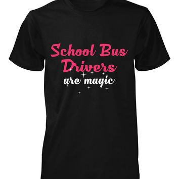 School Bus Drivers Are Magic. Awesome Gift - Unisex Tshirt