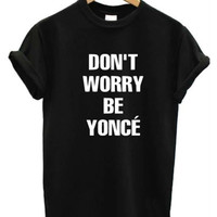 Don't Worry Be Yonce Print Cotton Casual T-Shirt