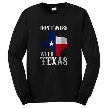DON'T MESS WITH TEXAS Long Sleeve T-Shirt