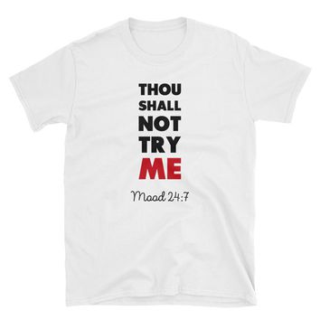 Thou Shall Not Try Me. Mood 24-7 T-Shirt Gift