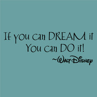 If you can DREAM it You can DO it! -Walt Disney Decor vinyl wall decal quote sticker Inspiration