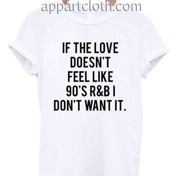 If The Love Doesn't Feel Like 90's R&B Funny Shirts