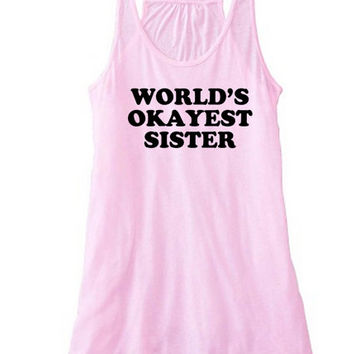 World's Okayest Sister Racerback Flowy Tank Top | Tanks for Sisters | Big and Little Sis Tanks | Gifts for Sorority Little | Gift for Sister