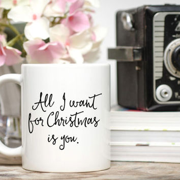 All I Want for Christmas Is You Mug / Romantic Christmas Gift / Christmas Gift for Boyfriend / Christmas Mug / Free Gift Wrap Upon Request