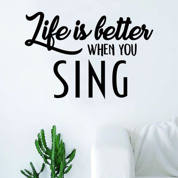 Life is Better When You Sing Quote Decal Sticker Wall Vinyl Art Home Decor Inspirational Singer Singing Music
