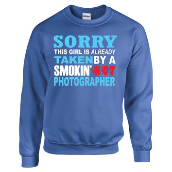 This Girl Is Already Taken By A Smokin' Photographer - Sweatshirt