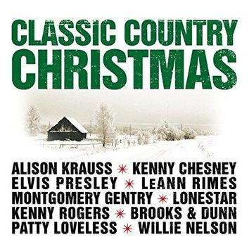 Lonestar & Kenny Rogers & Elvis & Patty Loveless & LeAnne Grimes & Brooks and Dunn & Willie Nelson & &                   4                  more - Classic Country Christmas