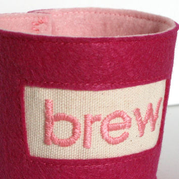 hand embroidered cup cozy - brew - tea cup sleeve, coffee sleeve, coffee cuff, ecofriendly felt fabric, stocking stuffer (pink)
