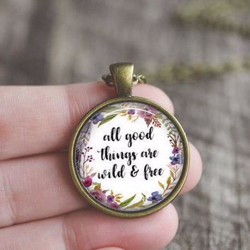 All Good Things Are Wild And Free Quote Necklace