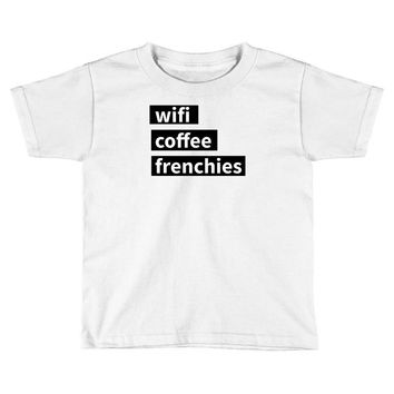 wifi, coffee, frenchies Toddler T-shirt