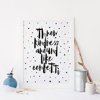 PRINTABLE Art, Throw Kindness Around Like Confetti,Typography Print,Print  Colorful Confetti,Inspirational Quote,Typography Art Print,Quotes