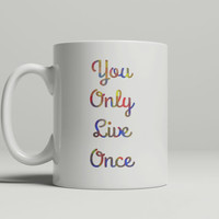 Quote Mug - FREE Shipping to USA you only live once YOLO white ceramic mug 11 oz mugs gifts for hipsters dye sublimation unique coffee mug