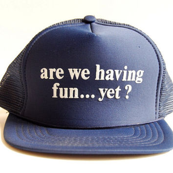 80s 90s Snapback Hat / Are We Having Fun Yet? Trucker Hat / Humor Novelty Vintage Snapback hat / Navy Blue Grunge Baseball cap Summer Beach
