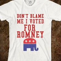 DON'T BLAME ME I VOTED FOR ROMNEY - glamfoxx.com