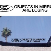 """(2) Mirror Decals """" OBJECTS IN MIRROR ARE LOSING"""" for FORD GT 500 40 MUSTANG SHELBY SALEEN KR FUNNY DECAL GT MUSTANG SVT COBRA MACH 1 BULLITT MUSTANG ROUSH FOCUS FLEX FUSION PROBE Expedition Excursion F250 F350 F450 Taurus F150 Ranger Escort Explorer"""