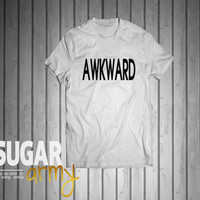 AWKWARD unisex tshirt, tumblr tshirt, instagram shirt, quotes on shirts, quotes on tees, tshirt with quotes, 100% Cotton shirt
