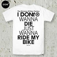 I Dont Wanna Die, Just Wanna Ride My Bike / Cycling Shirt ,Bike shirt,Jersey,Men tshirt ,Women Tshirt,Typography tees,Tumblr shirt